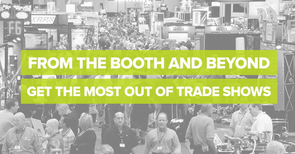 From the Booth and Beyond Get the Most Out of Trade Shows